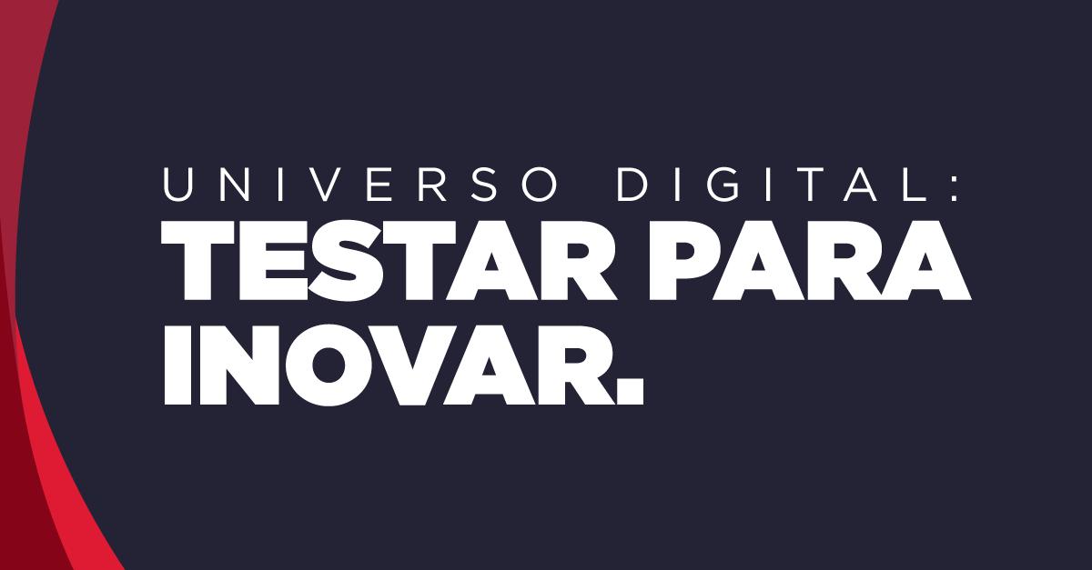Universo digital: testar para inovar