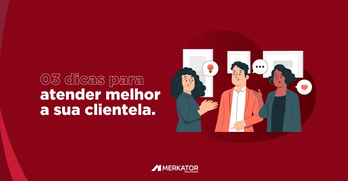 3 dicas para atender melhor a sua clientela